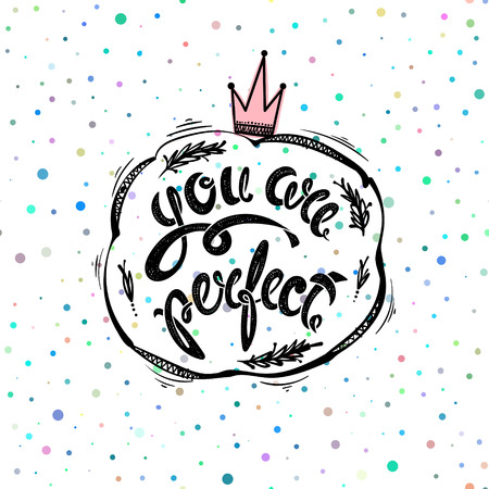 perfect: You are perfect. Hand drawn letters