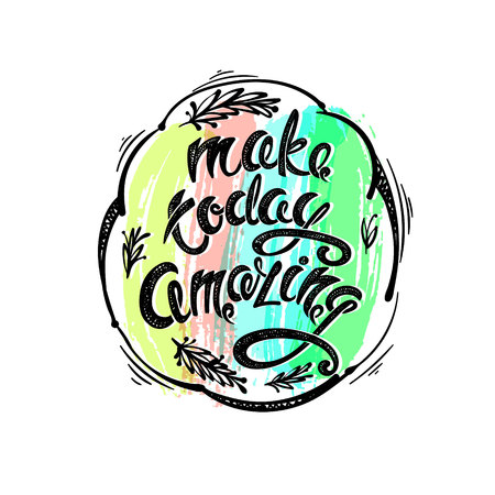 today: Make today amazing. Hand drawn letters