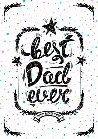 best dad: Best dad ever. Hand drawn letters, vector postcard Illustration