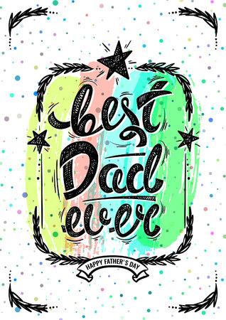 ever: Best dad ever. Hand drawn letters, vector postcard Illustration