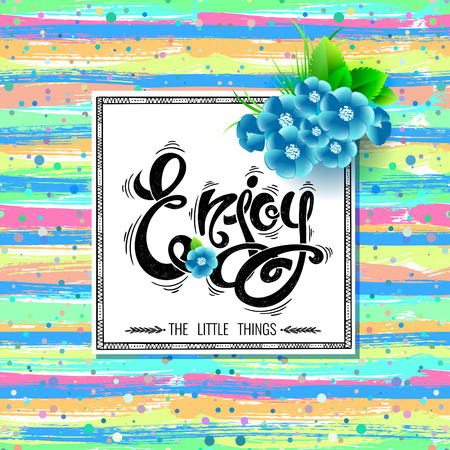 Enjoy the little things. Vector card with flowers and a bright background