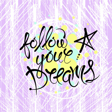 Follow your dreams. Vector hand drawn letters on the texture background, motivation, postcard, print for clothing.