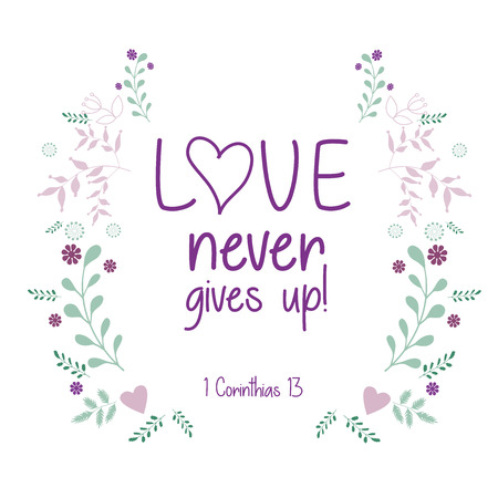 Bible quote, wreath leaf design, vector illustration. text: Love never gives up!