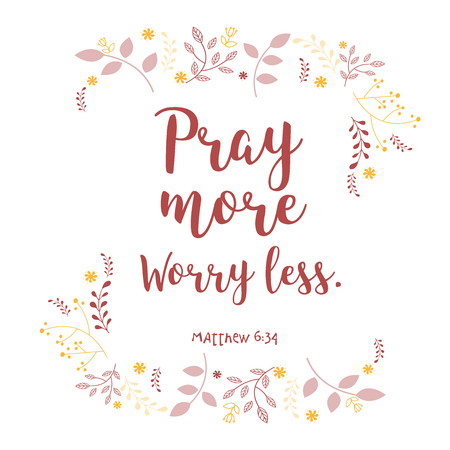 Bible quote, wreath leaf design, vector illustration. text: Pray more worry less.