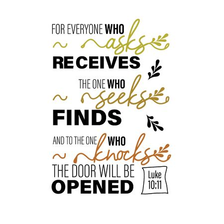 bible quote from Luke, everyone who asks will receives, seeks will finds, who knocks the door will be opened for use as flying or poster