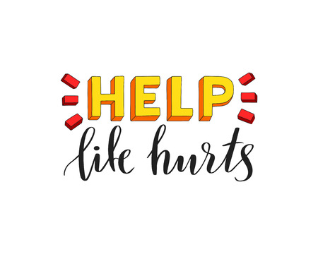 Help life hurts unique lettering poster. Funny lettering quote. 3d hand drawn help sticker. Vector illustration eps 10