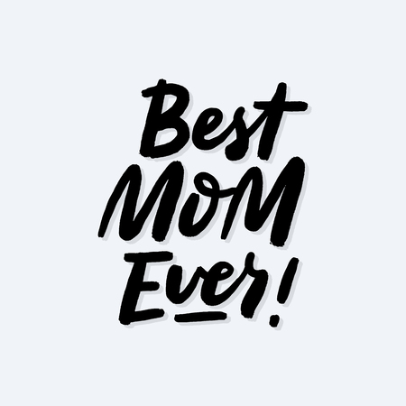 Best mom ever brush calligraphy poster in hand sketched style. Happy mothers day lettering for cards, postcards, posters, banners, badges. EPS 10