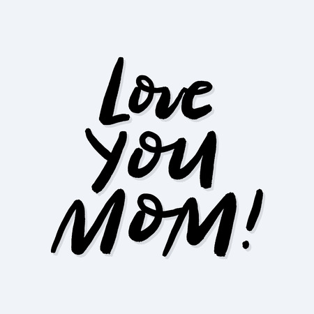 Love you mom brush calligraphy poster in hand sketched style. Happy mothers day lettering for cards, postcards, posters, banners, badges. EPS 10 Illustration