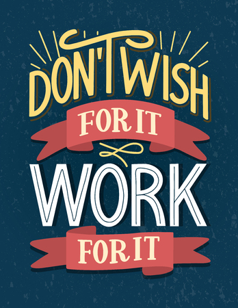 Motivational typography poster Don't Wish For It Work For It. Hand sketched lettering inspirational quote on textured background. Vector eps 10