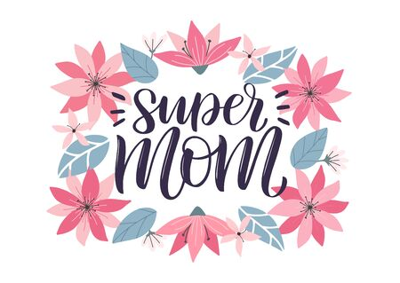 Super mom lettering greeting card decorated by colorful doodle hand drawn flower wreath. Happy mother day trendy illustration as card, vector, social media post.