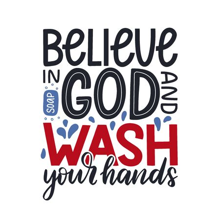 Believe in God and Wash your hand motivational lettering poster, Basic protective measures against the new coronavirus. COVID-19 preventive method concept.