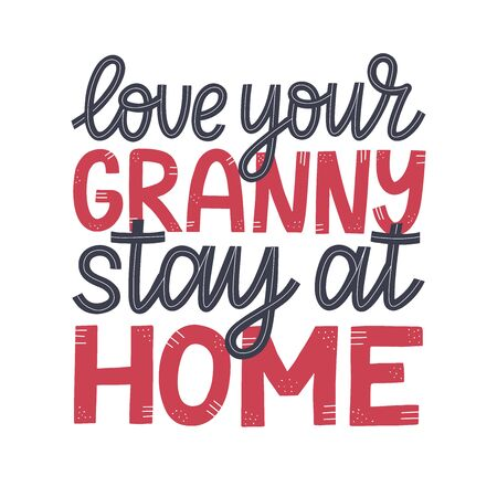 Love your granny Stay at home typography poster. Coronavirus quarantine vector concept. COVID 19 motivational quarantine poster.