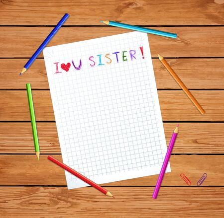 I love you sister kids hand drawn inscription on notebook sheet on wooden table with colored pencils. greeting card for best friend template, photo frame, border with copy space. vector illustration