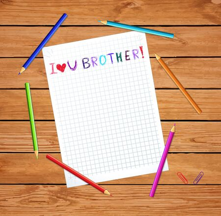 I love you brother kids hand drawn inscription on notebook sheet on wooden table with colored pencils. greeting card for best friend template, photo frame, border with copy space. vector illustration Illustration