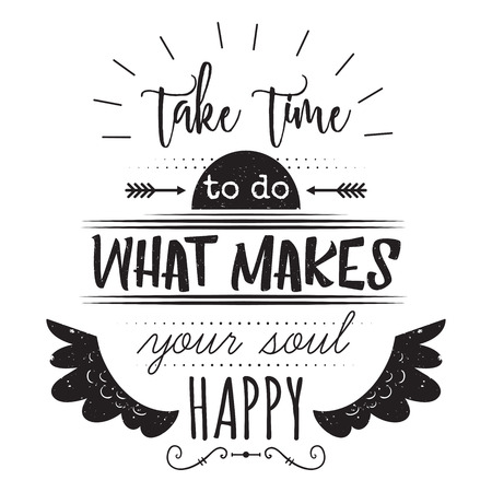 Typography poster with hand drawn elements. Inspirational quote. Take time to do what makes your soul happy. Concept design for t-shirt, print, card. Vintage vector illustration