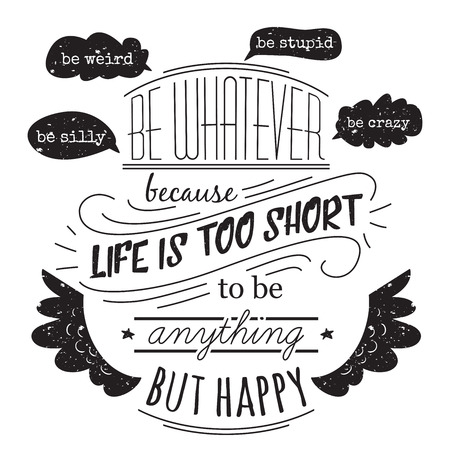 whatever: Typography poster with hand drawn elements. Inspirational quote. Be whatever because life is short to be anything but happy. Concept design for t-shirt, print, card. Vintage vector illustration