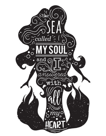 Silhouette of mermaid with inspirational quote. The sea called my soul and I answered with all my heart. Typography poster. Concept design for t-shirt, print, tattoo. Vintage vector illustration