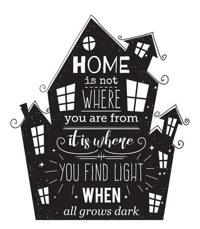 cotizacion: cartel de la tipografía con elementos dibujados a mano. Cita inspirada. El hogar no es donde usted está es donde se encuentra la luz cuando todo se oscurece. Concepto de diseño para impresión, tarjeta. ilustración vectorial Vectores