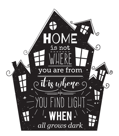 Typography poster with hand drawn elements. Inspirational quote. Home is not where you are from it is where you find light when all grows dark. Concept design for print, card. Vector illustration