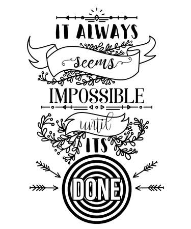 Typography poster with hand drawn elements. Inspirational quote. It always seems impossible until its done.