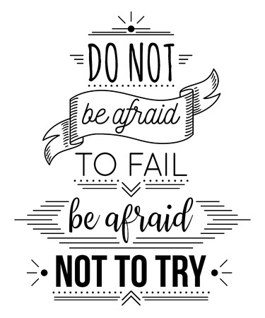 Typography poster with hand drawn elements. Inspirational quote. Do not be afraid to fail be afraid not to try.