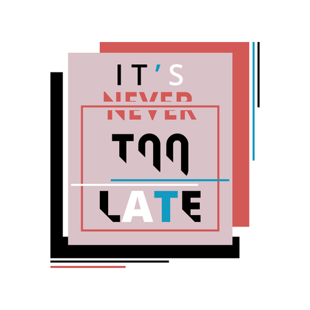 Creative typography poster with geometric and glitch elements. Inspirational quote. It is never too late. Concept design for t-shirt, print, card. Vector illustration