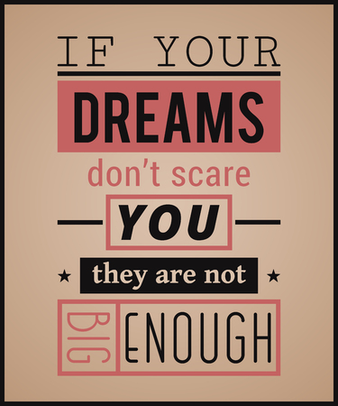 Creative typography poster. Vintage playbill design style. Inspirational quote. If your dreams do not scare you they are not big enough.  Vector illustration
