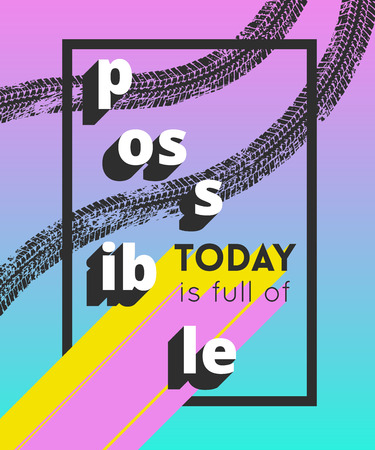 Creative typography poster with tire tracks and geometric elements. Inspirational quote. Today is full of possible. Concept design for t-shirt, print, card. Vector illustration Illustration