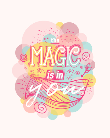 Typography poster with hand drawn elements. The magic is in you. Inspirational quote. Concept design for t-shirt, tattoo, print, poster, card. Vector illustration