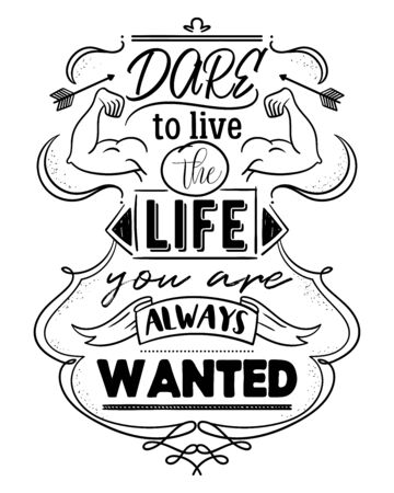 Typography poster with hand drawn elements. Dare to live the life you are always wanted. Inspirational quote. Concept design for t-shirt, tattoo, print, poster, card. Vector illustration