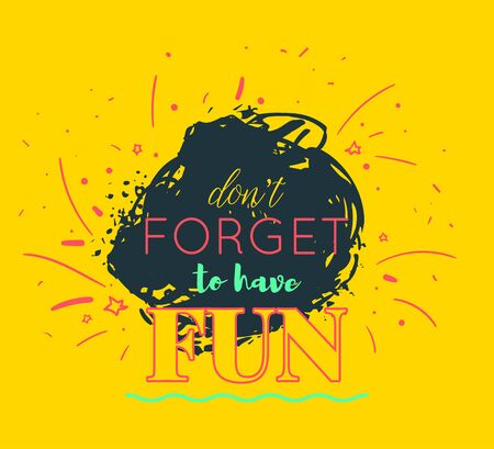 Typography poster with hand drawn elements. Dont forget to have fun. Inspirational quote. Concept design for t-shirt, tattoo, print, poster, card. Vector illustration Ilustracja