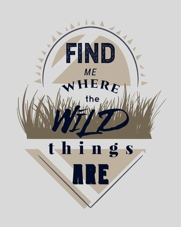Typography poster with hand drawn elements. Find me where the wild things are. Inspirational quote. Concept design for t-shirt, tattoo, print, poster, card. Vector illustration Ilustracja