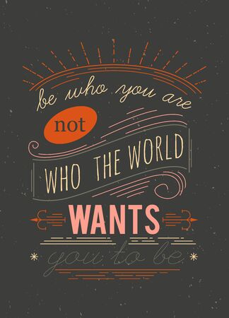 Typography poster. Be who you are not who the world wants you to be. Inspirational quote. Concept design for t-shirt, print, card. Vintage vector illustration