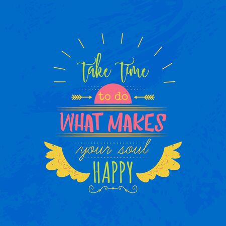 Typography poster with hand drawn elements. Inspirational quote. Take time to do what makes your soul happy. Concept design for t-shirt, print, card. Vector illustration