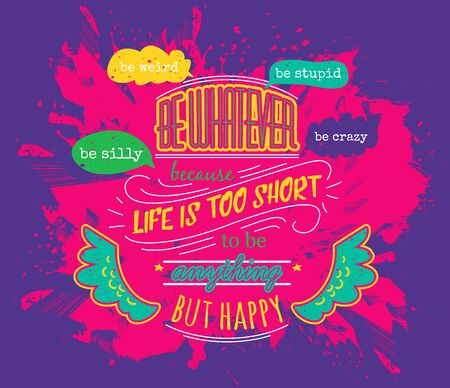 Typography poster with hand drawn elements. Inspirational quote. Be whatever because life is short to be anything but happy. Concept design for t-shirt, print, poster, card. Vector illustration Illustration