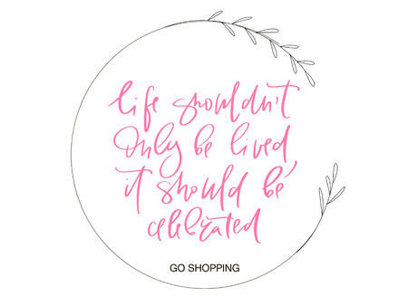 Calligraphy text for t-shirt life should not only be lived it should becelebrated. Women design, feminine internet shop. Curve lettering for original collection, fashion brand. Hand sketched banner Stok Fotoğraf - 103783567