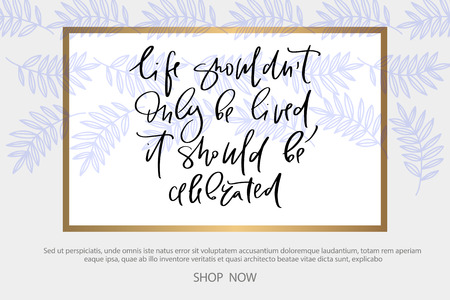 Calligraphy text for t-shirt life should not only be lived it should becelebrated. Women design, feminine internet shop. Curve lettering for original collection, fashion brand. Hand sketched banner Stok Fotoğraf - 103783568