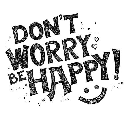 Mach dir keine Sorgen, sei glücklich Postkarte. Positive Phrase. Tintenillustration. Hand gezeichnete Zentangle Art Buchstaben. Auf weißem Hintergrund isoliert.