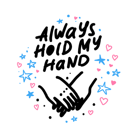 Vector hand made lettering love quote Always hold my hand and decor elements and pattern isolated on white background. Good for Valentine day congratulation cards, banners, package, prints design etc.