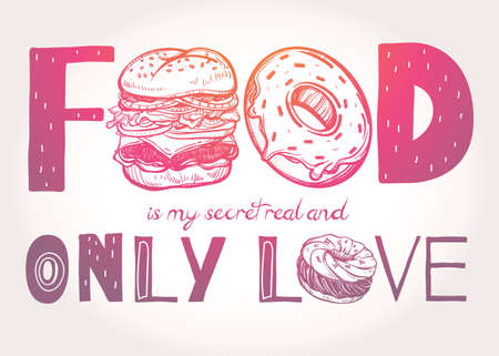 love concepts: Funny food poster doodle style. Food is my secret real and only love. Isolated vector illustration. Illustration