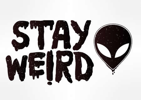 weird: Stay weird. Hand drawn lettering with UFO. Inspirational quote. Aliens,  UFO Background with flying saucer icon. Conspiracy theory concept, print, tattoo art. Isolated vector illustration.