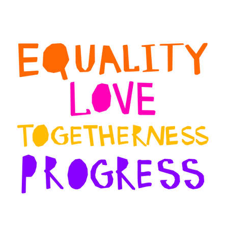 Hand written and crafted strong and beautiful social message Equality, Love, Togetherness, Progress. Isolated vector illustration.