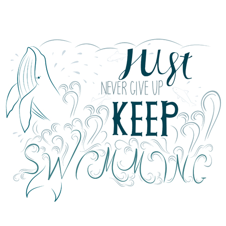 keep up: Hand drawn  illustration and Just keep swimming, never give up  inspirational typography.