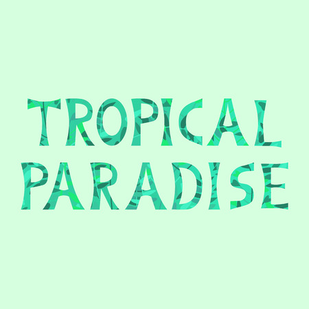 Vector illustration with inscription from leaves Tropical Paradise on green background. For advertising, poster, decoration.