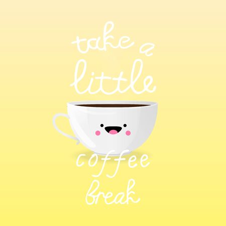 Vector illustration with cute cup of coffee and inscription Take a Little Coffee Break on yellow background. For poster, cover, package design, card, web and advertising banner. Illustration