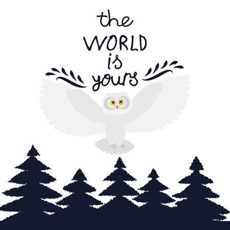 Vector illustration with forest, flying owl and handdrawn inscription The World Is Yours on white background. For poster in nursery, template for greeting card, party invitation, design t-shirt print.