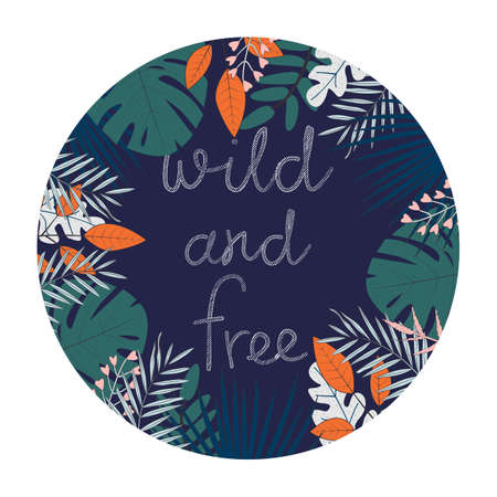 Illustration of tropical leaves and text Wild and Free in a circle