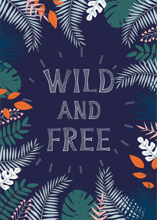 Vector illustration with tropical leaves and text Wild and Free on dark background. For template banner, birthday, baby shower or party invitation, nursery poster and decoration, print, t-shirt design