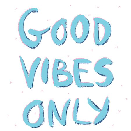 Only good vibes hand drawn lettering with doodles in blue, navy and pink colours. Print for t-shirt for fashion artwork and books. Fashion illustration drawing in modern style.