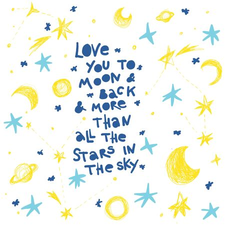 Love you to the moon and back and all the stars in the sky lettering with stars, moon, planet in navy, blue and yellow. Print for t-shirt for kids fashion artwork children and adults books. Fashion illustration drawing in modern style. Çizim